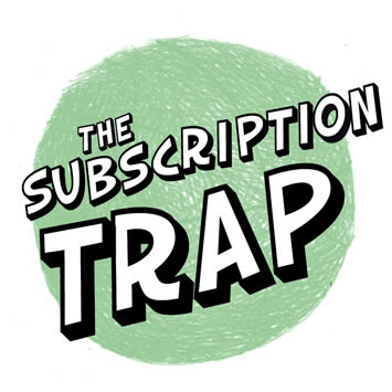 THE SUBSCRIPTION TRAP