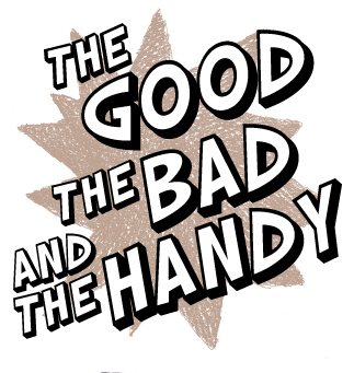 The Good, the Bad & the Handy