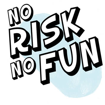 NO RISK, NO FUN