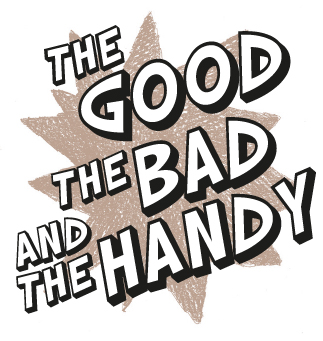 THE GOOD, THE BAD AND THE HANDY